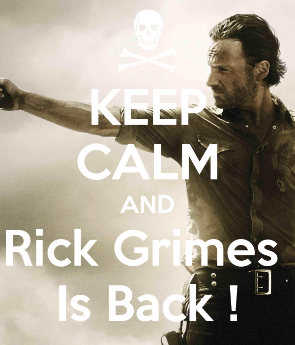 KEEP CALM AND Rick Grimes  Is Back !