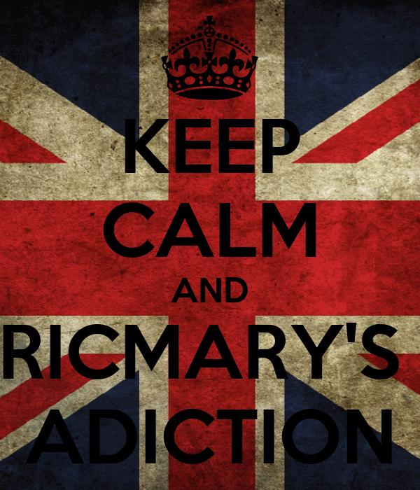 KEEP CALM AND RICMARY'S  ADICTION