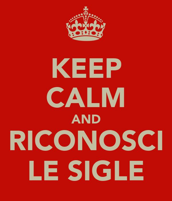 KEEP CALM AND RICONOSCI LE SIGLE