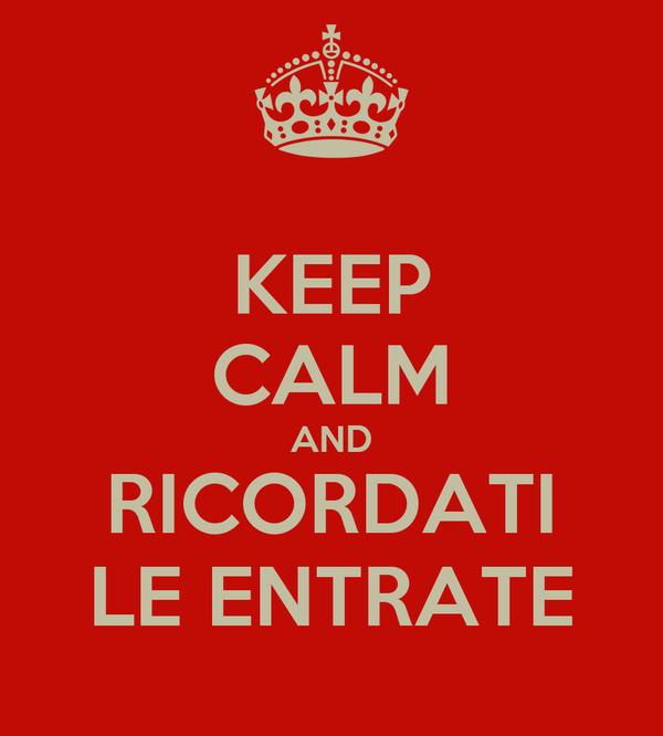 KEEP CALM AND RICORDATI LE ENTRATE