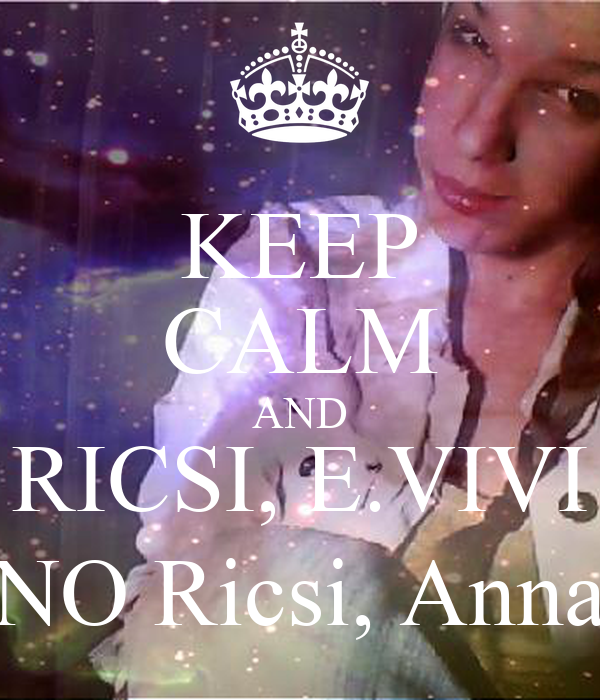 KEEP CALM AND RICSI, E.VIVI NO Ricsi, Anna