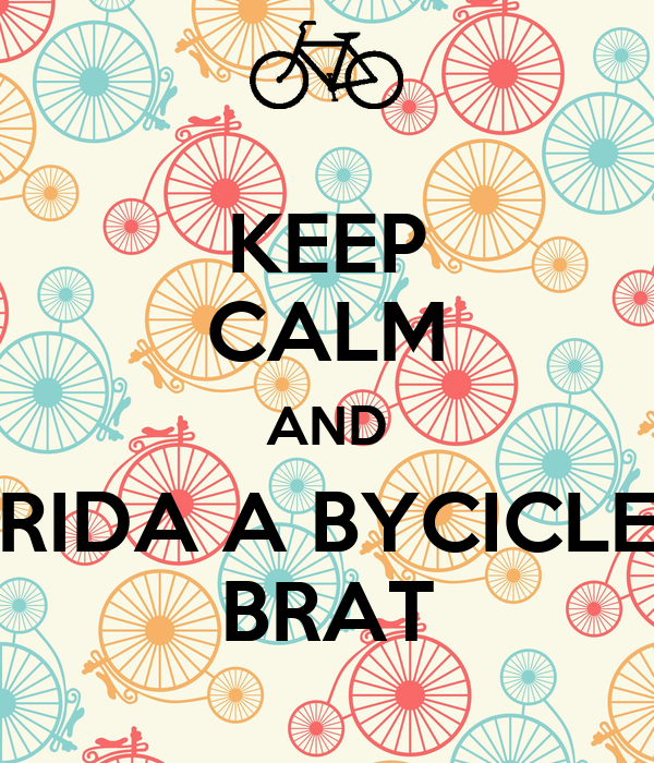 KEEP CALM AND RIDA A BYCICLE BRAT