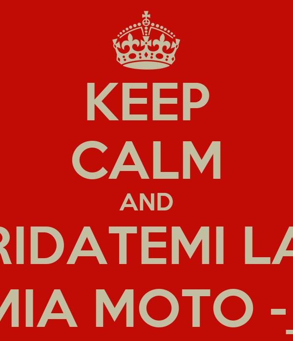 KEEP CALM AND RIDATEMI LA  MIA MOTO -_-