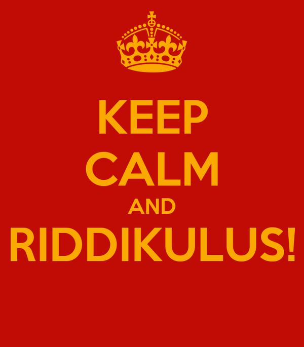 KEEP CALM AND RIDDIKULUS!