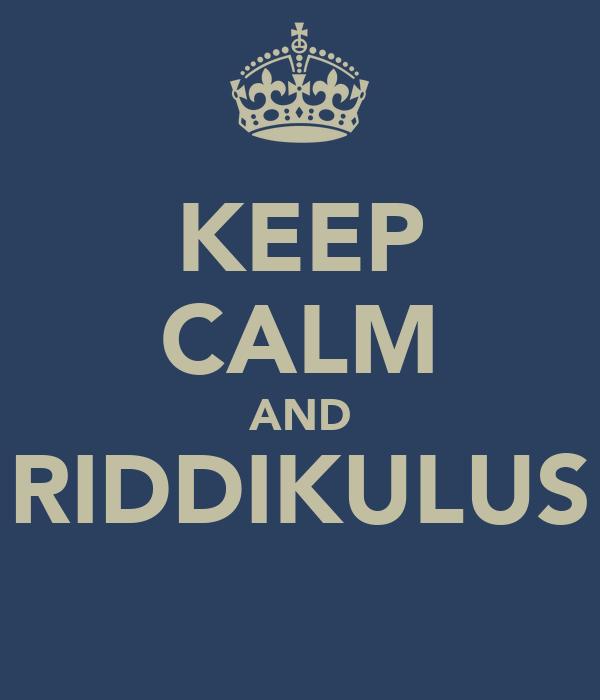 KEEP CALM AND RIDDIKULUS