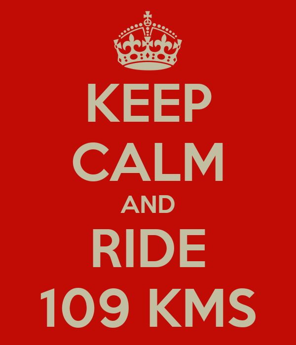 KEEP CALM AND RIDE 109 KMS