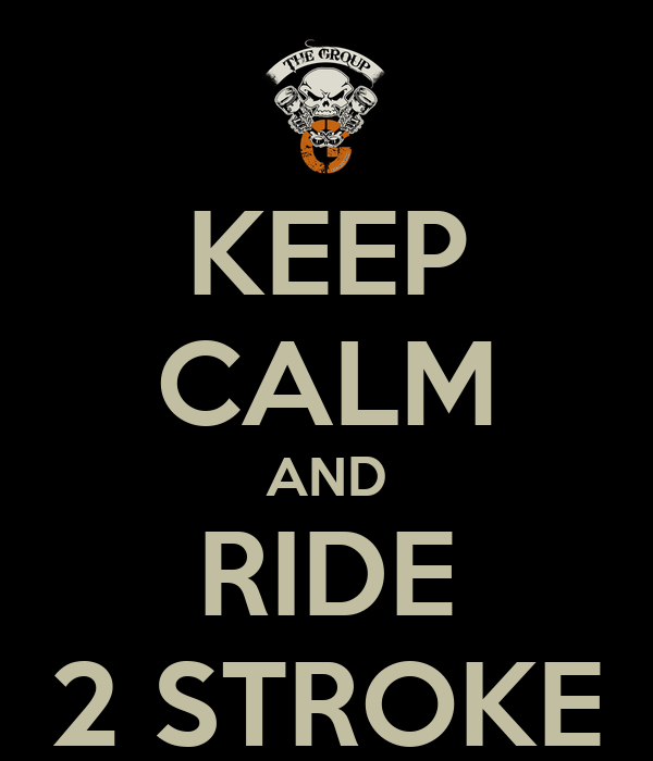 KEEP CALM AND RIDE 2 STROKE