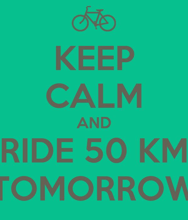 KEEP CALM AND RIDE 50 KM TOMORROW