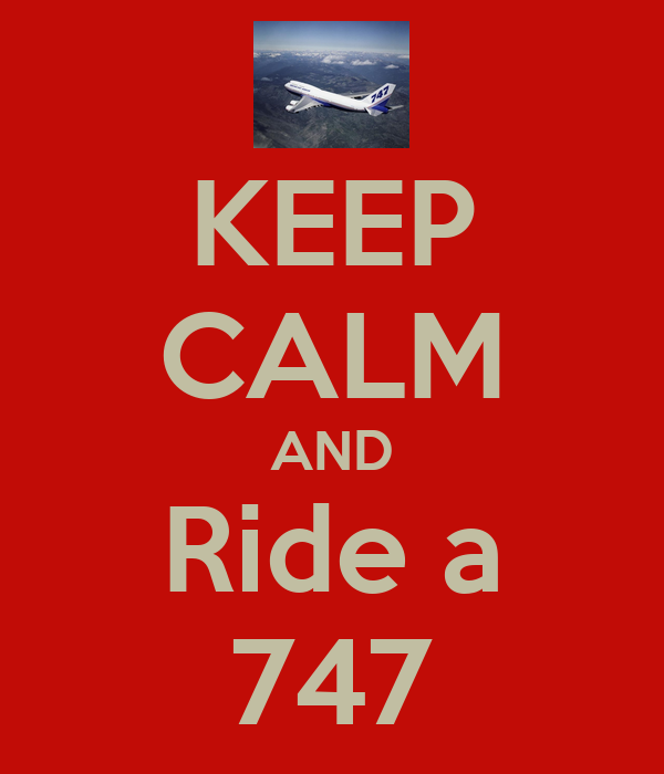 KEEP CALM AND Ride a 747