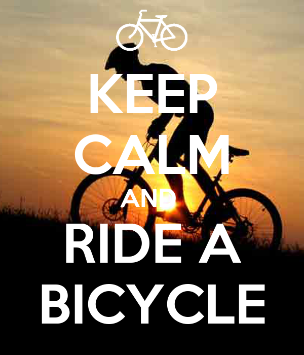 KEEP CALM AND  RIDE A BICYCLE