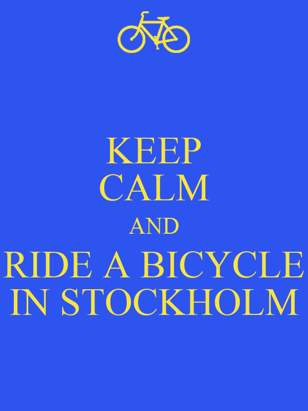 KEEP CALM AND RIDE A BICYCLE IN STOCKHOLM