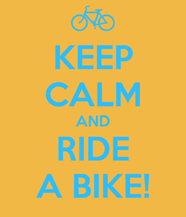 KEEP CALM AND RIDE A BIKE!