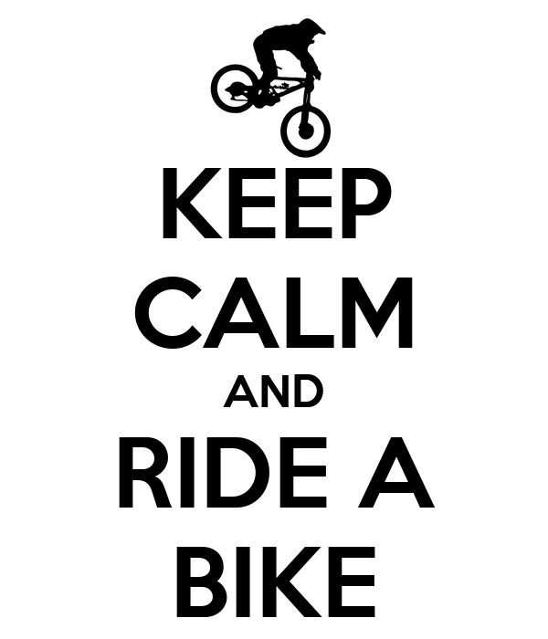 KEEP CALM AND RIDE A BIKE