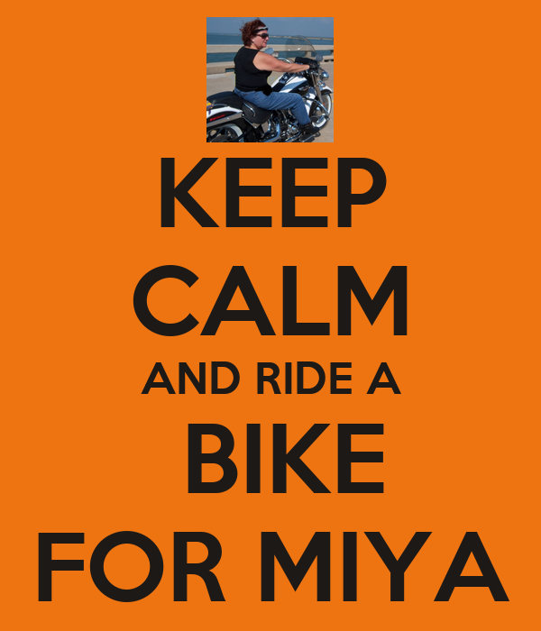 KEEP CALM  AND RIDE A   BIKE FOR MIYA