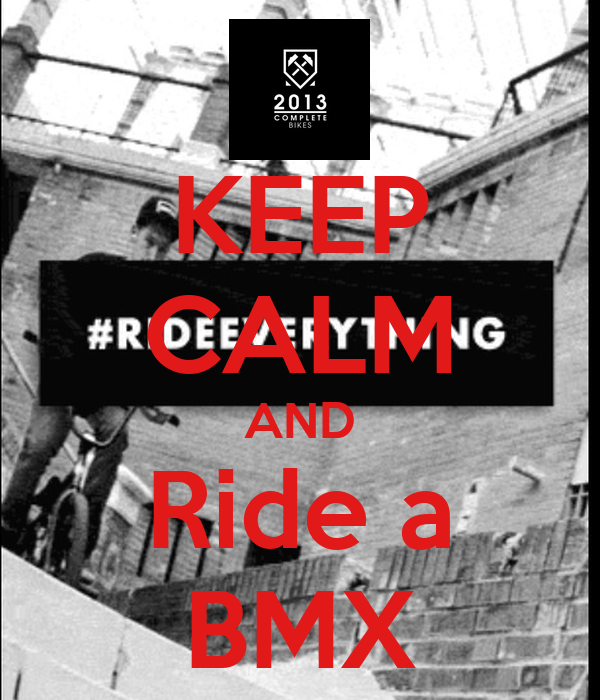 KEEP CALM AND Ride a BMX