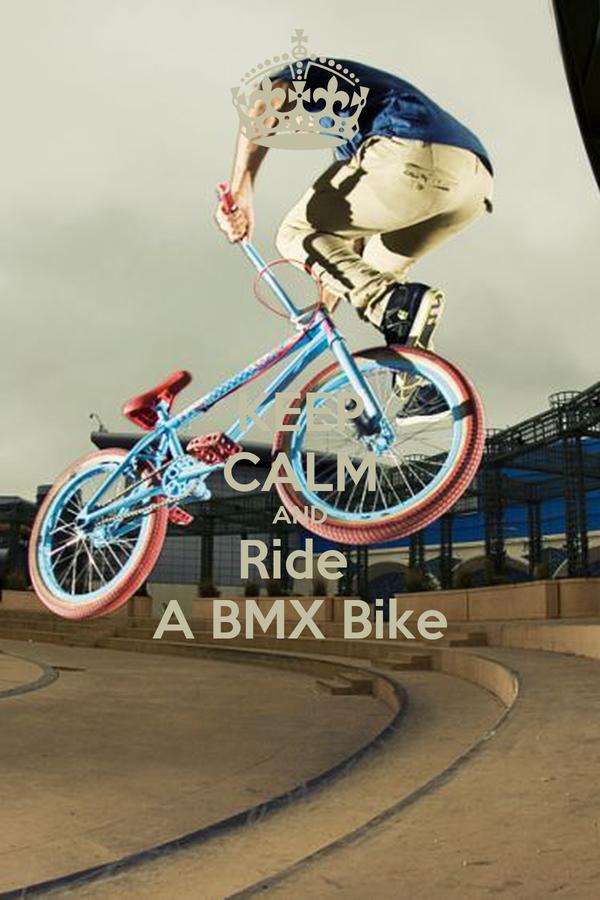 KEEP CALM AND Ride  A BMX Bike