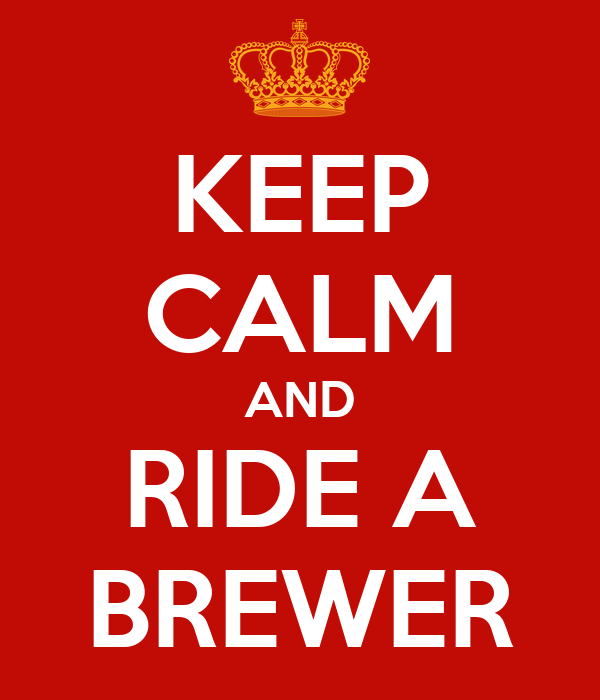 KEEP CALM AND RIDE A BREWER
