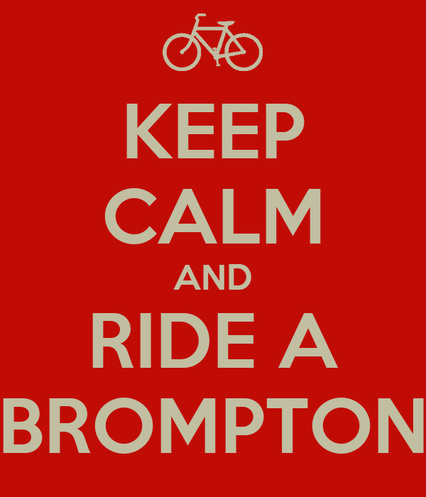 KEEP CALM AND RIDE A BROMPTON