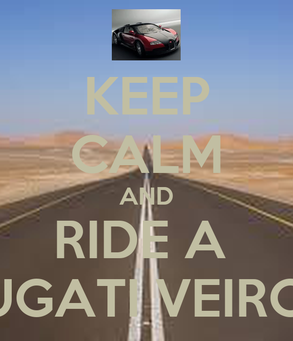 KEEP CALM AND RIDE A  BUGATI VEIRON