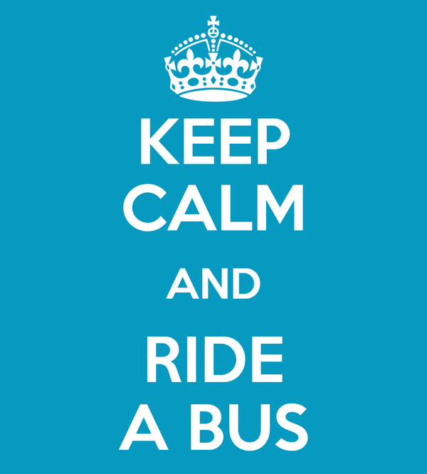 KEEP CALM AND RIDE A BUS