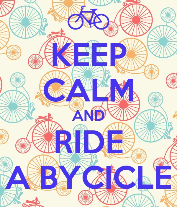 KEEP CALM AND RIDE A BYCICLE