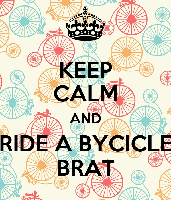 KEEP CALM AND RIDE A BYCICLE BRAT