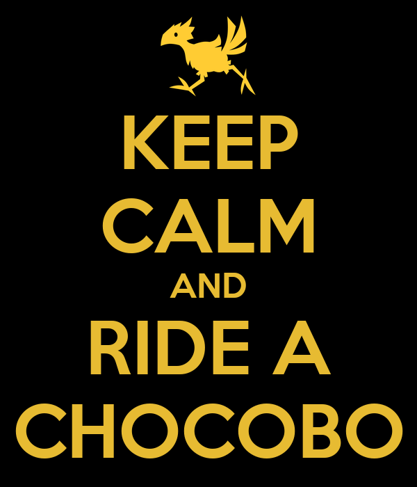 KEEP CALM AND RIDE A CHOCOBO