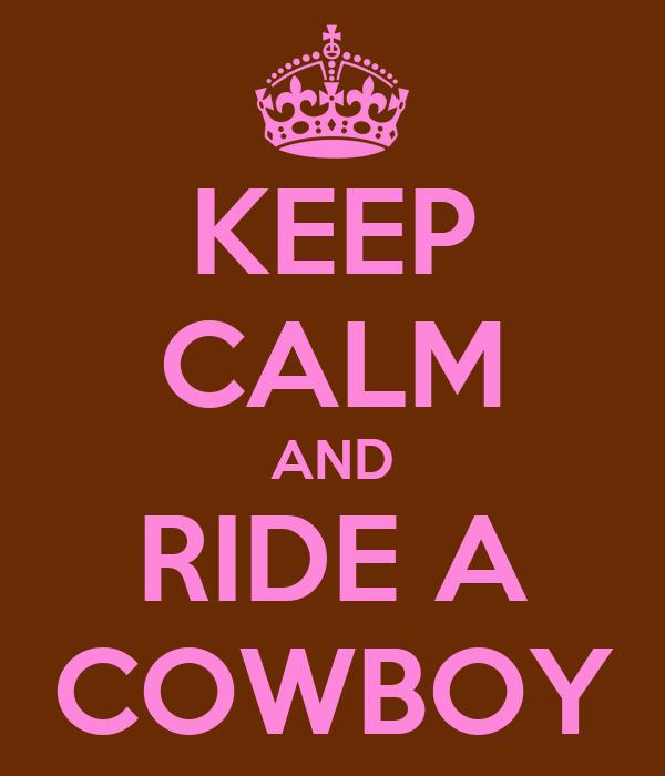 KEEP CALM AND RIDE A COWBOY