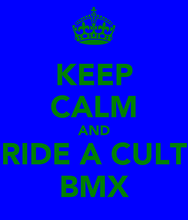 KEEP CALM AND RIDE A CULT BMX