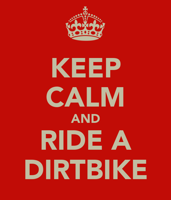 KEEP CALM AND RIDE A DIRTBIKE