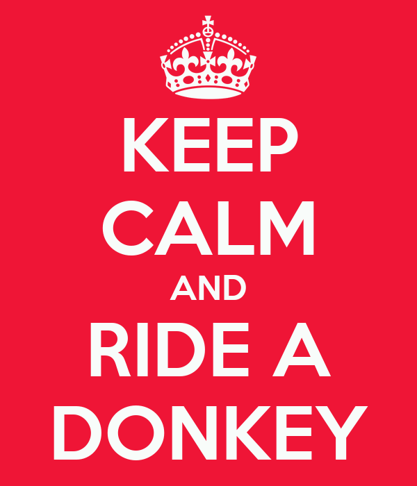 KEEP CALM AND RIDE A DONKEY