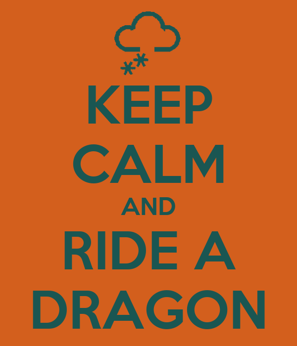KEEP CALM AND RIDE A DRAGON