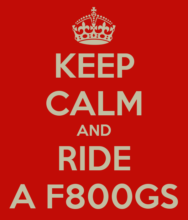 KEEP CALM AND RIDE A F800GS