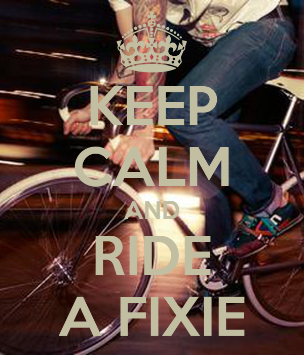KEEP CALM AND RIDE A FIXIE