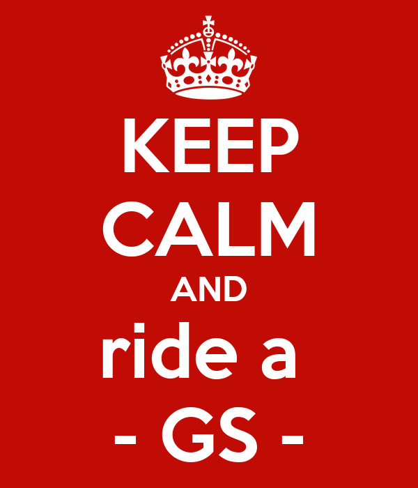 KEEP CALM AND ride a  - GS -