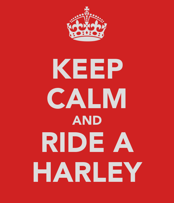 KEEP CALM AND RIDE A HARLEY