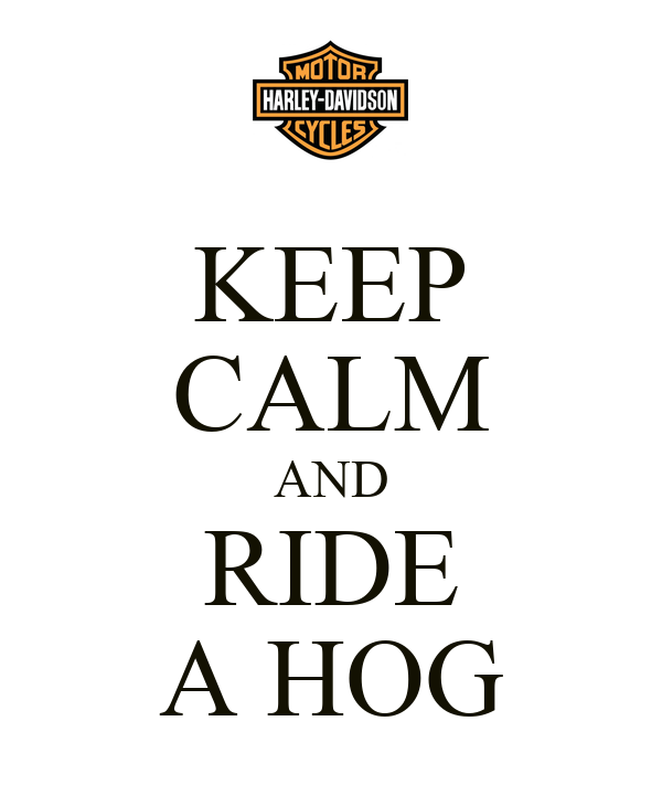 KEEP CALM AND RIDE A HOG