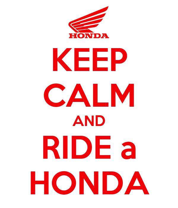 KEEP CALM AND RIDE a HONDA