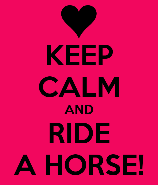 KEEP CALM AND RIDE A HORSE!