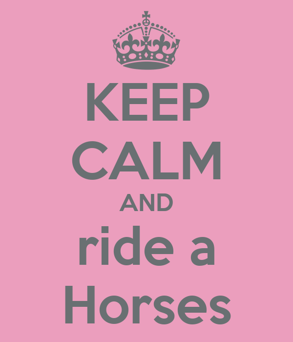 KEEP CALM AND ride a Horses