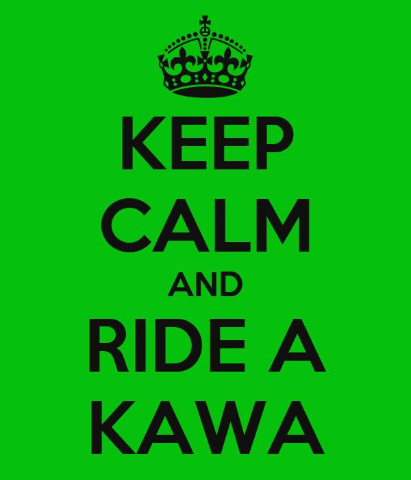 KEEP CALM AND RIDE A KAWA