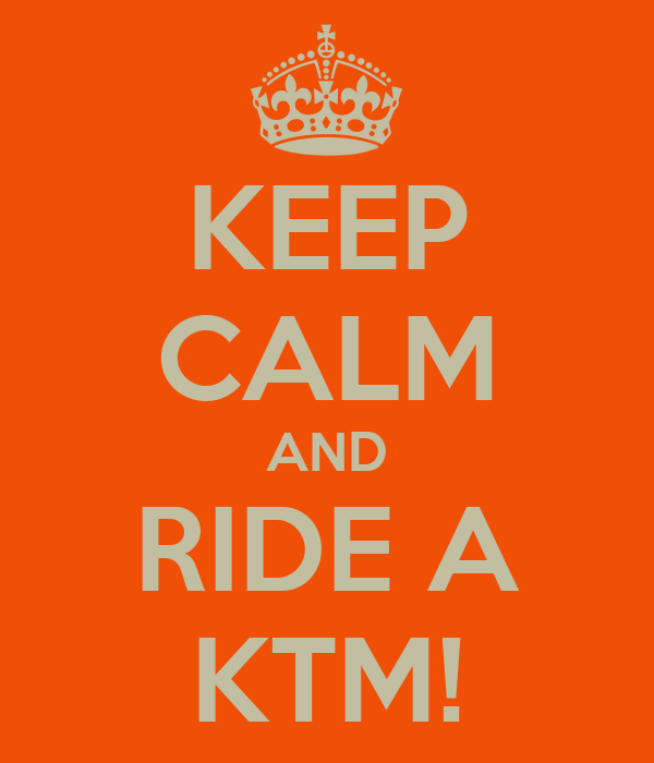 KEEP CALM AND RIDE A KTM!