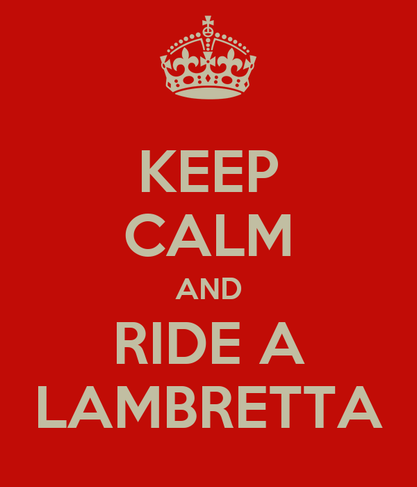 KEEP CALM AND RIDE A LAMBRETTA