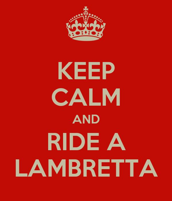 KEEP CALM AND RIDE A LAMBRETTA