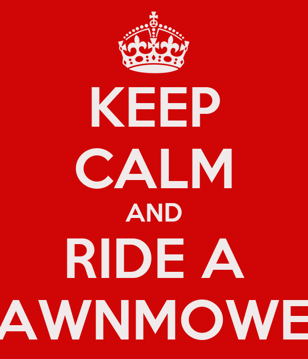 KEEP CALM AND RIDE A LAWNMOWER