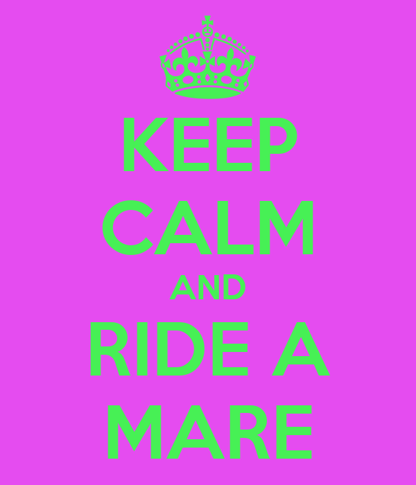 KEEP CALM AND RIDE A MARE