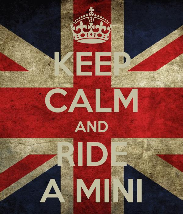 KEEP CALM AND RIDE A MINI