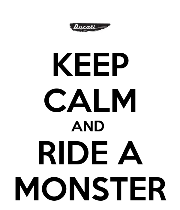 KEEP CALM AND  RIDE A MONSTER