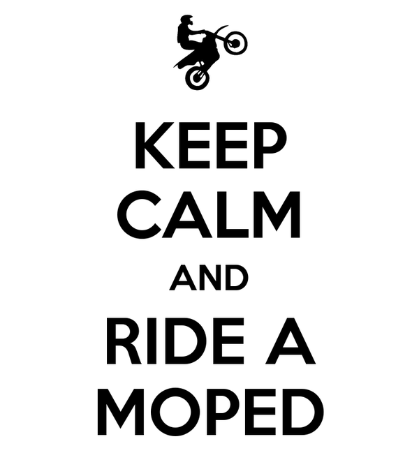 KEEP CALM AND RIDE A MOPED