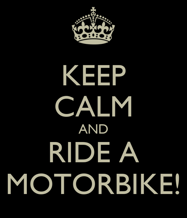 KEEP CALM AND RIDE A MOTORBIKE!